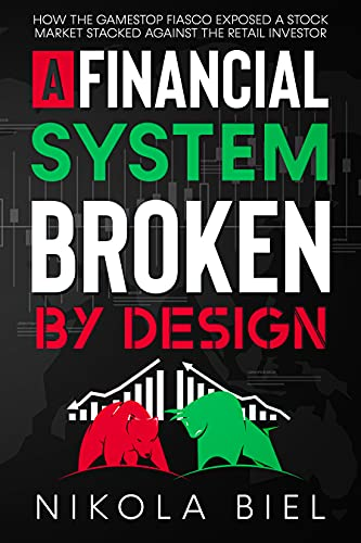 A Financial System Broken by Design: How the Gamestop Fiasco Exposed a Stock Market Stacked Against the Retail Investor (English Edition)