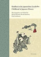 Childhood in Japanese History / Kindheit in der japanischen Geschichte: Concepts and Experiences / Vorstellungen und Erfahrungen (German and English Edition) by Michael Kinski(2016-05-10)