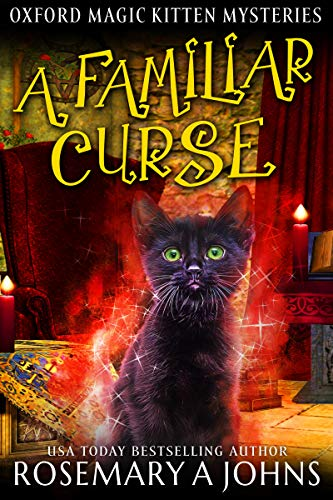 A Familiar Curse: A Paranormal Cozy Mystery (Oxford Magic Kitten Mysteries Book 2) by [Rosemary A  Johns]