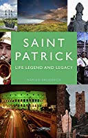 Saint Patrick: Life, Legend and Legacy