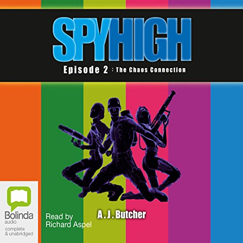 Spy High Episode 2     The Chaos Connection              By:                                                                                                                                 A. J. Butcher                               Narrated by:                                                                                                                                 Richard Aspel                      Length: 7 hrs and 47 mins     1 rating     Overall 5.0