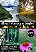 iPhone Photography for Everybody: Landscape Techniques (iPhone Photography for Everybody Series)