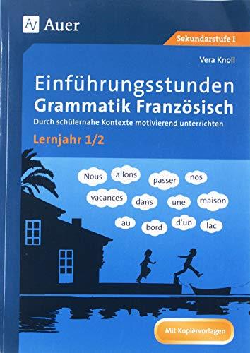 Einführungsstunden Grammatik Französisch Lj. 1-2: Durch schülernahe Kontexte motivierend unterrichten (5. bis 7. Klasse)