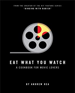 Eat What You Watch: A Cookbook for Movie Lovers