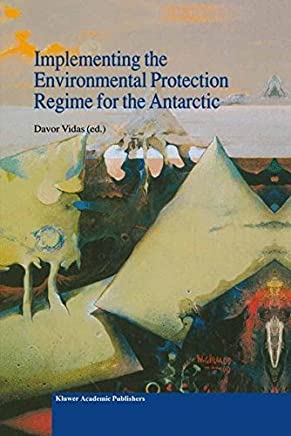 Implementing the Environmental Protection Regime for the Antarctic (Environment & Policy Book ...