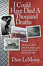I Could Have Died A Thousand Deaths: Memoirs of a life of adventure, purpose, and joy on an island in the San Francisco Bay