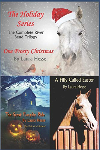 The Holiday Series: The Complete River Bend Trilogy: One Frosty Christmas, The Great Pumpkin Ride, A Filly Called Easter