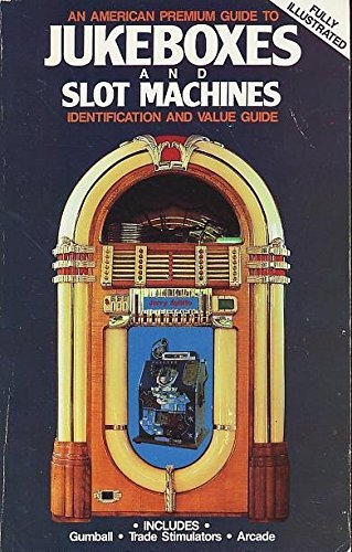 American Premium Guide to Jukeboxes and Slot Machines: Identification and Value Guide Includes Gumball - Trade Stimulators - Arcade by Jerry Ayliffe (1985-08-02)