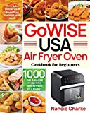 GoWISE USA Air Fryer Oven Cookbook for Beginners: 1000-Day Amazing Recipes for Smart People on a Budget Fry, Bake, Dehydrate & Roast Most Wanted Family Meals