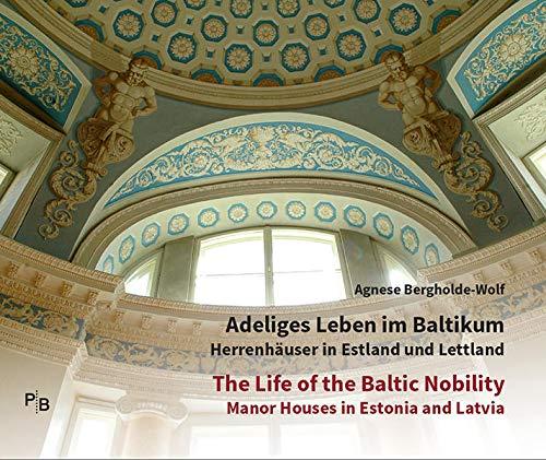 Adeliges Leben im Baltikum | The Life of the Baltic Nobility: Herrenhäuser in Estland und Lettland | Manor Houses in Estonia and Latvia | Katalog zur ... Bibliothek östliches Europa - Kunst)