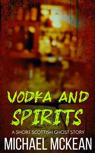 Vodka and Spirits: A Short Scottish Ghost Story