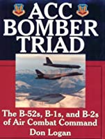Acc Bomber Triad: The B-52S, B-1S and B-2S of Air Combat Command (Schiffer Military History)