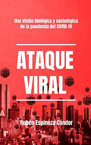 ATAQUE VIRAL: Una visión biológica y sociológica de la pandemia del COVID-19 eBook: Espinoza Cóndor, Rubén: Amazon.es: Tienda Kindle