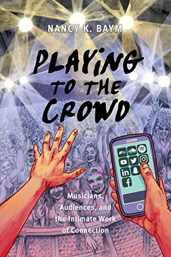 Playing to the Crowd: Musicians, Audiences, and the Intimate Work of Connection (Postmillennial Pop Book 14) (English Edition)