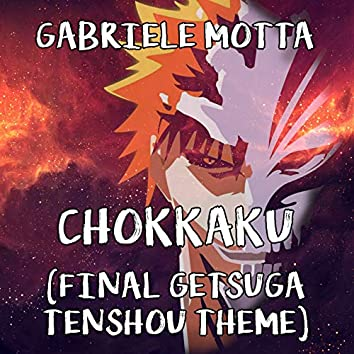 """Chokkaku (Final Getsuga Tenshou Theme) [From """"Bleach""""]"""