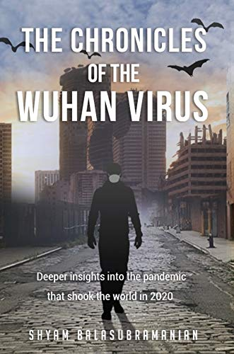 The Chronicles of the Wuhan Virus: Deeper insights into the pandemic that shook the world in 2020