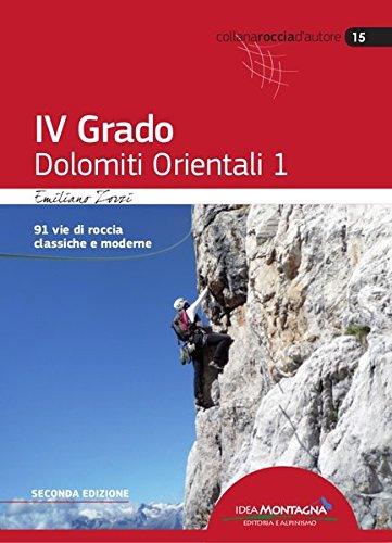 4° grado e più. Dolomiti orientali 1. 91 vie di roccia classica e moderne