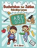 Buchstaben Und Zahlen Schreiben Lernen ab 4 Jahren: Übungsheft - Erste Buchstaben Und Zahlen Schreiben Lernen