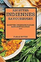 Recettes Indiennes Savoureuses 2021: Recettes Indiennes Faciles Sans Complication (Indian Recipes 2021 French Edition)