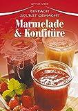 Marmelade & Konfitüre: Einfach selbst gemacht