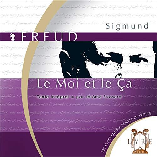 Le Moi et le Ça                   De :                                                                                                                                 Sigmund Freud                               Lu par :                                                                                                                                 Jérôme Frossard                      Durée : 1 h et 47 min     7 notations     Global 4,3
