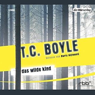 Das wilde Kind                   Autor:                                                                                                                                 T.C. Boyle                               Sprecher:                                                                                                                                 Boris Aljinović                      Spieldauer: 2 Std. und 49 Min.     41 Bewertungen     Gesamt 4,0
