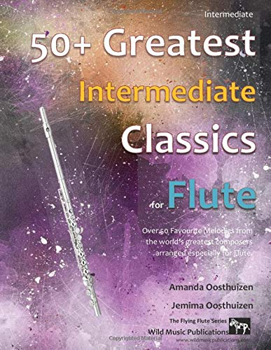 50+ Greatest Intermediate Classics for Flute: instantly recognisable tunes by the world's greatest composers arranged for the intermediate flute player