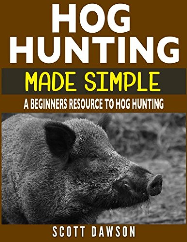Hog Hunting Made Simple: A Beginners Resource To Hog Hunting