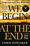 We Begin at the End: Crime Novel of the Year Award Winner 2021
