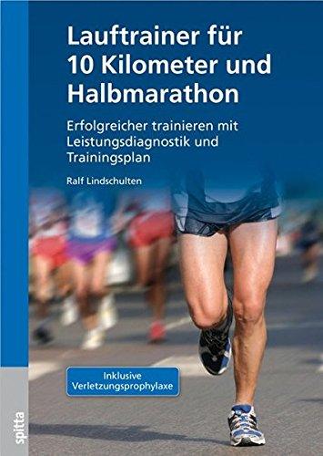 Lauftrainer für 10 Kilometer und Halbmarathon: Erfolgreicher trainieren mit Leistungsdiagnostik und Trainingsplan