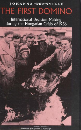 The First Domino: International Decision Making during the Hungarian Crisis...