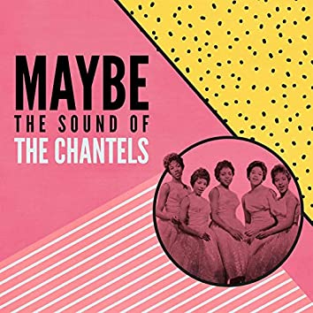Maybe: The Sound of the Chantels