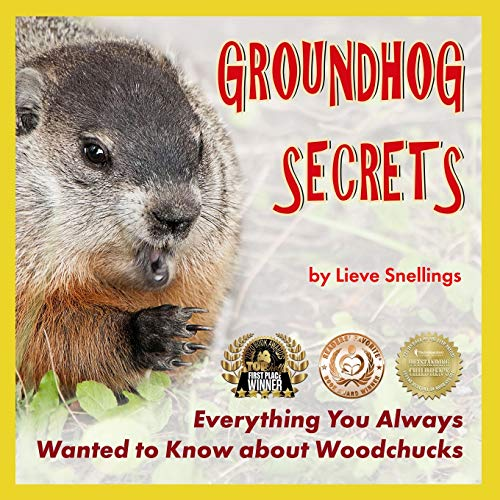 Groundhog Secrets: Everything You Always Wanted to Know about Woodchucks (Margot the Groundhog and her North American Squirrel Family)