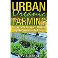 Urban Organic Farming: Sustainable Backyard Farming Tips for Self Sustainable Living (Organic Farming, Urban Farming, Sustainable Living, Sustainable Backyard, ... Backyard Farming, Self Sustainable Living,)