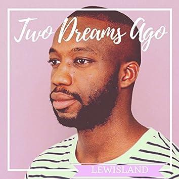 Two Dreams Ago