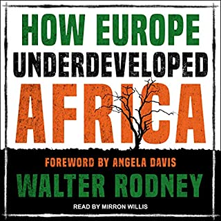How Europe Underdeveloped Africa                   By:                                                                                                                                 Walter Rodney,                                                                                        Angela Davis - foreword                               Narrated by:                                                                                                                                 Mirron Willis                      Length: 13 hrs and 21 mins     8 ratings     Overall 4.8