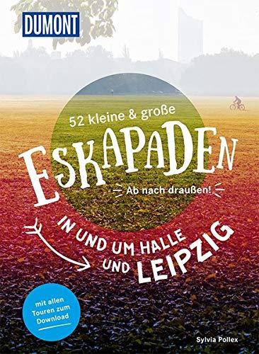 52 kleine & große Eskapaden in und um Halle und Leipzig: Ab nach draußen! (DuMont Eskapaden)