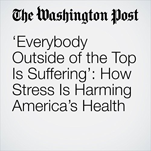 'Everybody Outside of the Top Is Suffering': How Stress Is Harming America's Health cover art