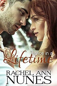 Twice in a Lifetime (Rebekka, Book 3) by [Rachel Ann Nunes]