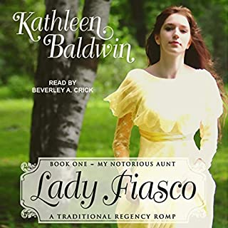Lady Fiasco     My Notorious Aunt Series, Book 1              By:                                                                                                                                 Kathleen Baldwin                               Narrated by:                                                                                                                                 Beverley A. Crick                      Length: 7 hrs and 20 mins     32 ratings     Overall 4.0