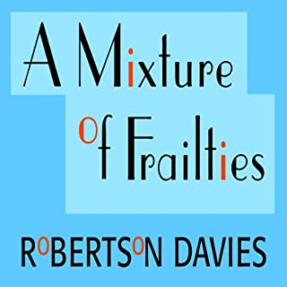 A Mixture of Frailties     The Salterton Trilogy, Book 3              By:                                                                                                                                 Robertson Davies                               Narrated by:                                                                                                                                 Frederick Davidson                      Length: 12 hrs and 48 mins     52 ratings     Overall 4.8