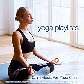 Yoga Playlists: Calm Music For Yoga Class, Music For Meditation, Music For Relaxation, Mindfulness, Deep Focus and Backgroiund Yoga Music
