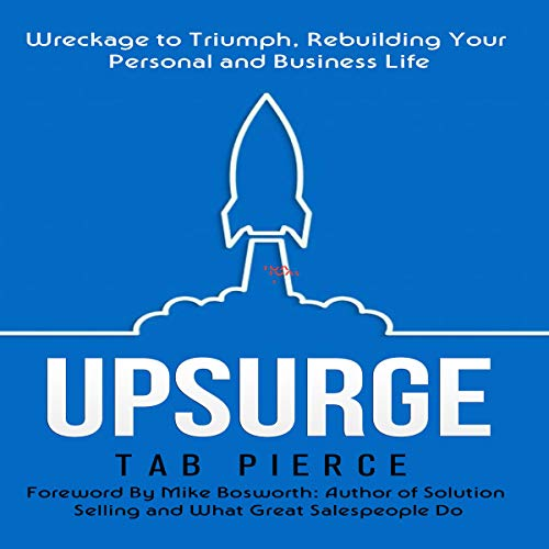 Upsurge: Wreckage to Triumph, Rebuilding Your Personal and Business Life audiobook cover art