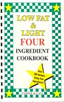 Low Fat & Light Four Ingredient Cookbook (Vol. III) 0962855022 Book Cover