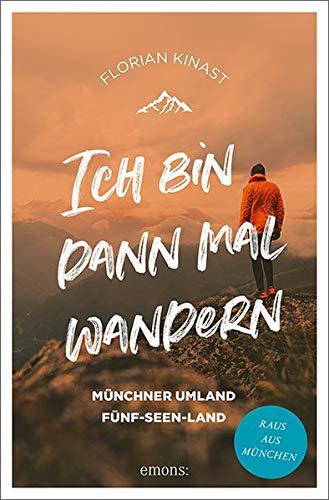 Ich bin dann mal wandern. Bayerische Voralpen und Fünfseenland: Raus aus München