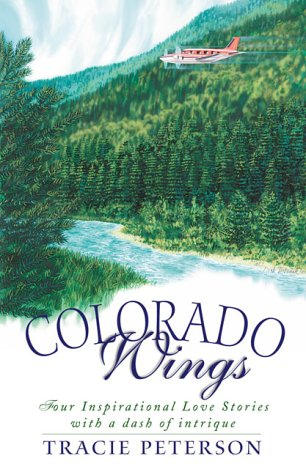 Colorado Wings: A Wing and a Prayer/Wings Like Eagles/Wings of the Dawn/A Gift of Wings (Inspirational Romance Collection)