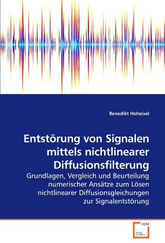 Entstörung von Signalen mittels nichtlinearer Diffusionsfilterung: Grundlagen, Vergleich und Beurteilung numerischer Ansätze zum Lösen nichtlinearer Diffusionsgleichungen zur Signalentstörung
