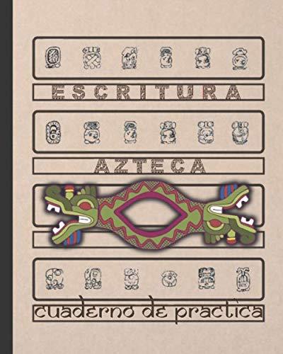 ESCRITURA AZTECA: CUADERNO PARA LA PRÁCTICA DE LA CALIGRAFÍA Y SIGNOS DE LA ANTIGUA CIVILIZACIÓN MEXICA | Estudiantes principiantes o avanzados de lenguas Uto-aztecas o Náhualt