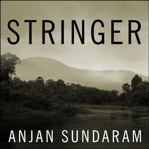 Stringer     A Reporter's Journey in the Congo              Auteur(s):                                                                                                                                 Anjan Sundaram                               Narrateur(s):                                                                                                                                 Neil Shah                      Durée: 8 h et 47 min     Pas de évaluations     Au global 0,0