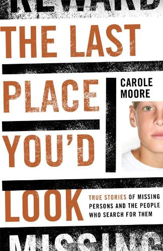 Image of The Last Place You'd Look: True Stories of Missing Persons and the People Who Search for Them